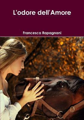 LOdore Dellamore  by  Francesca Rapagnani