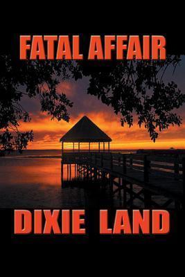 Fatal Affair  by  Dixie Land