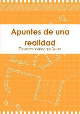 Apuntes de Una Realidad  by  Roberto Perez Infante