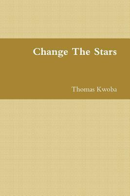 Change the Stars  by  Thomas Kwoba