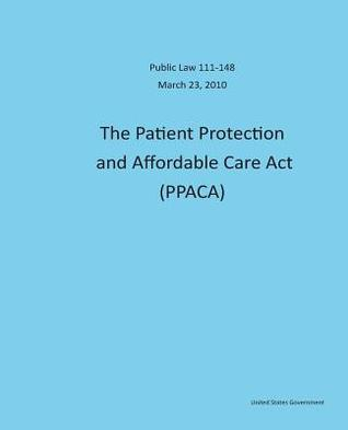 Public Law 111-148 March 23, 2010 the Patient Protection and Affordable Care ACT United States