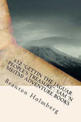 #32 Gettin the Jaguar Peoples Treasure: Sam n Me(tm) Adventure Books  by  Branton K. Holmberg