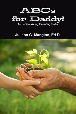 ABCs for Daddy! Part of the Young Parenting Series  by  Juliann Mangino