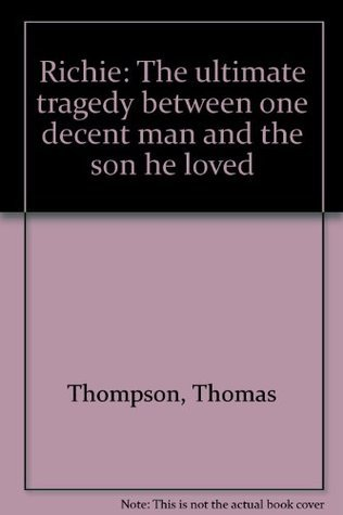 Richie: The ultimate tragedy between one decent man and the son he loved  by  Thomas Thompson