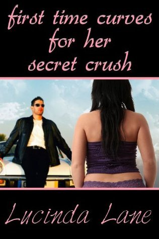 First Time Curves For Her Secret Crush  by  Lucinda Lane
