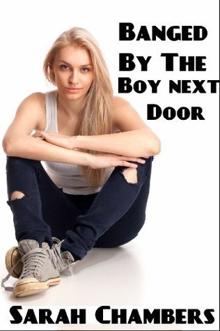 Banged By The Boy Next Door  by  Sarah Chambers