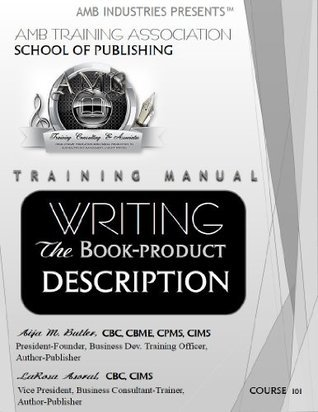 Training Manual Writing The Book-Product Description  by  Aija M. Butler