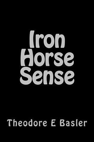 Iron Horse Sense  by  Theodore Basler