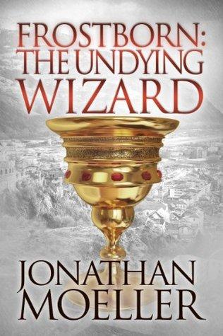 Frostborn: The Undying Wizard (Frostborn #3)  by  Jonathan Moeller