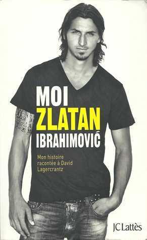 Moi, Zlatan Ibrahimovic  by  Zlatan Ibrahimović
