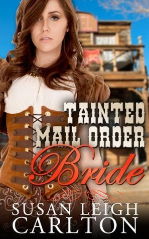 Tainted Mail Order Bride: Mail Order Bride Series  by  Susan Leigh Carlton