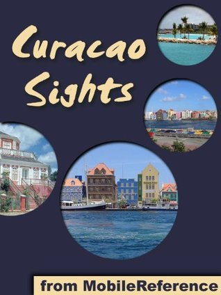 Curacao Sights 2011: a travel guide to the main attractions in Curacao (Netherlands Antilles), Caribbean. Includes detailed Willemstad map and attractions  by  MobileReference