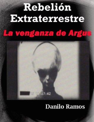 Rebelión Extraterrestre, La venganza de Argus Danilo Ramos