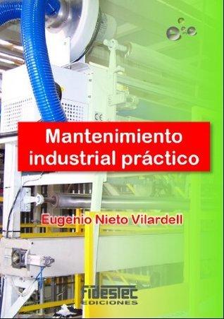 Mantenimiento industrial práctico  by  Eugenio Nieto Vilardell