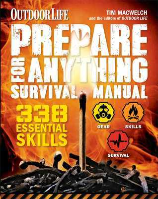 Prepare for Anything (Outdoor Life): 338 Essential Skills Tim MacWelch