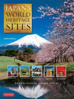 Japans World Heritage Sites: Unique Culture, Unique Nature John Dougill