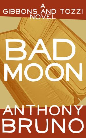 Bad Moon: A Gibbons and Tozzi Novel (Book 5) Anthony  Bruno