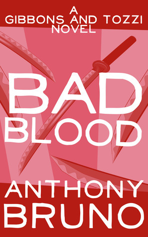 Bad Blood: A Gibbons and Tozzi Novel (Book 2) Anthony  Bruno