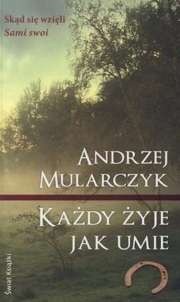 Każdy żyje jak umie Andrzej Mularczyk