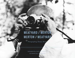 Meatyard / Merton: Photographing Thomas Merton  by  Thomas Merton