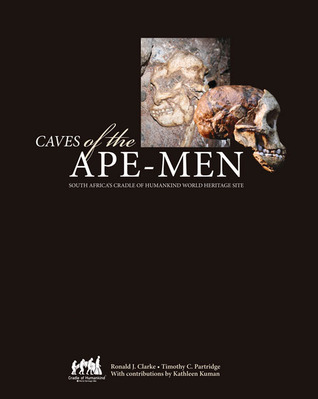 Caves of the Ape-Men: South Africas Cradle of Humankind World Heritage Site Ronald J. Clarke