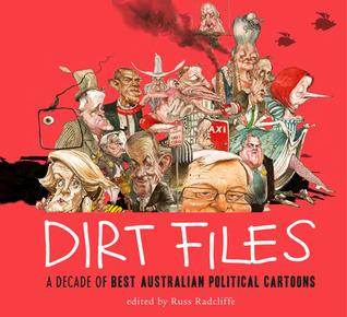 Dirt Files: A Decade of Best Australian Political Cartoons Russ Radcliffe