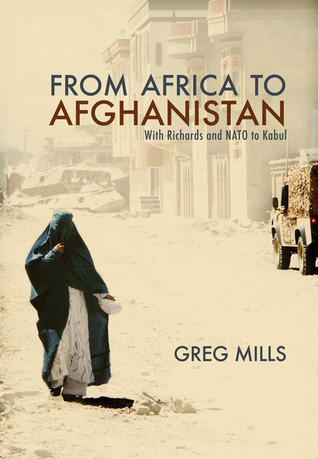 From Africa to Afganistan: With Richards and NATO to Kabul  by  Greg Mills