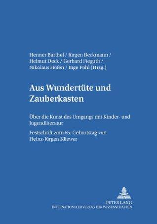 Aus Wundertüte und Zauberkasten: Über die Kunst des Umgangs mit Kinder- und Jugendliteratur  by  Henner Barthel
