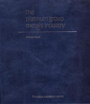 The Platinum Group Metals Industry  by  William   Black
