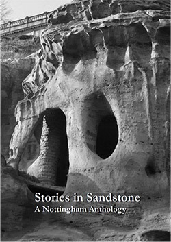 Stories in Sandstone: A Nottingham Anthology  by  Notts Writing Group