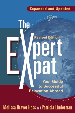 Expert Expatriate: Your Guide to Successful Relocation Abroad--Moving, Living, Thriving  by  Melissa Brayer Hess