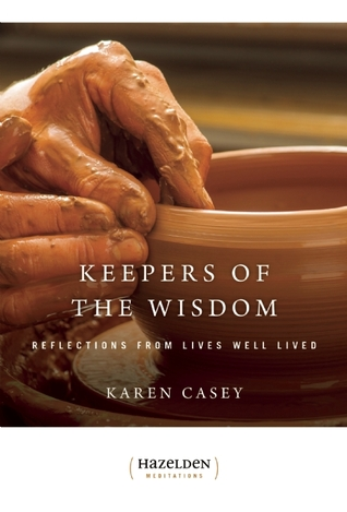 Keepers of The Wisdom Daily Meditations: Reflections From Lives Well Lived Karen Casey