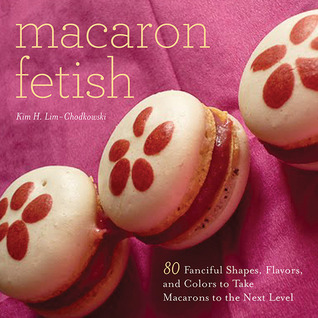 Macaron Fetish: 80 Fanciful Shapes, Flavors, and Colors to Take Macarons to the Next Level  by  Kim H Lim-Chodkowski