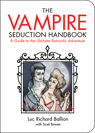 Vampire Seduction Handbook: Have the Most Thrilling Love of Your Life  by  Luc Richard Ballion