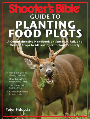 Ultimate Guide to Planting Food Plots for Deer: Plant It Right and Whitetails Will Come  by  Peter Fiduccia