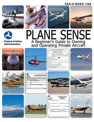 Plane Sense: A Beginners Guide to Owning and Operating Private Aircraft FAA-H-8083-19A  by  Federal Aviation Administration