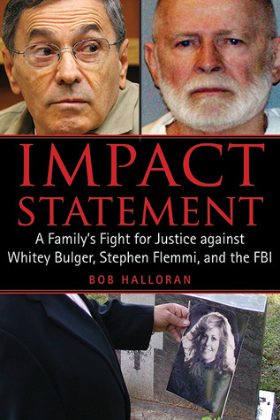 Impact Statement: A Familys Fight for Justice against Whitey Bulger, Stephen Flemmi, and the FBI  by  Bob Halloran