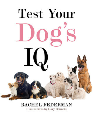 Test Your Dogs IQ Rachel Federman