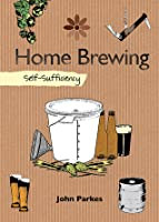 Home Brewing: Self-Sufficiency  by  John Parkes