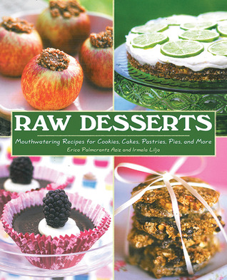 Raw Desserts: Mouthwatering Recipes for Cookies, Cakes, Pastries, Pies, and More  by  Erica Palmcrantz Aziz