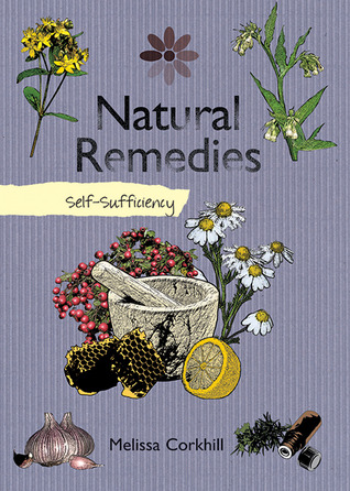 Natural Remedies: Self-Sufficiency Melissa Corkhill