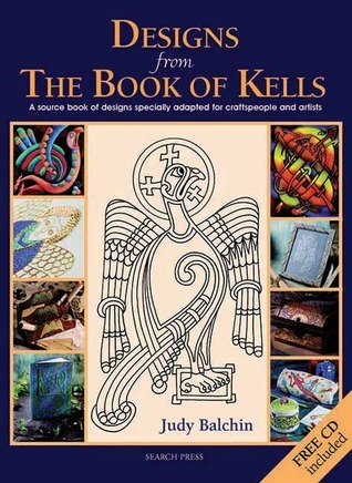 Designs from the Book of Kells: A Source Book of Designs Specially Adapted for Craftspeople and Artists  by  Judy Balchin