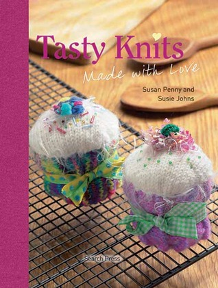 Tasty Knits: Made with Love  by  Susan Penny