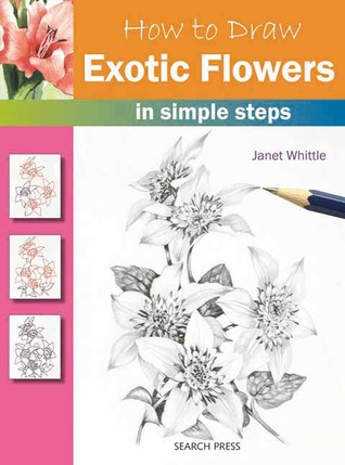 How to Draw Exotic Flowers in Simple Steps Janet Whittle