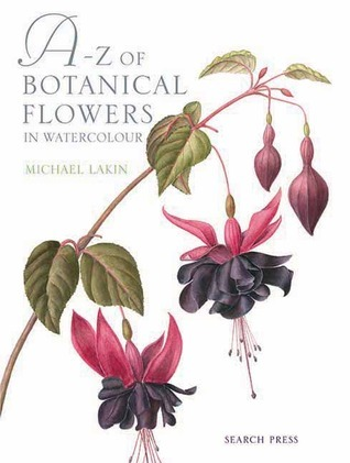 A-Z of Botanical Flowers in Watercolour  by  Michael Lakin