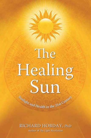 The Healing Sun: Sunlight and Health in the 21st Century  by  Richard Hobday