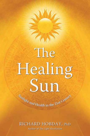 The Healing Sun and Vitamin D: Minimize Risks and Maximize Benefits for Better Health  by  Richard Hobday