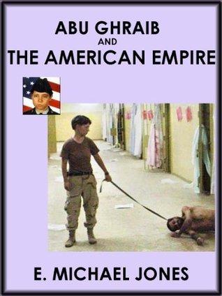 Abu Ghraib and The American Empire E. Michael Jones