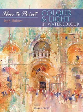 Colour & Light in Watercolour  by  Jean Haines