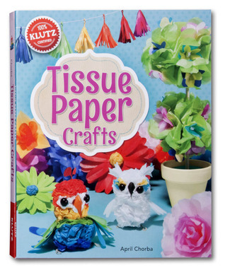 Tissue Paper Crafts: Colorful Decorations That Are Totally Do-Able and Totally Adorable  by  Klutz